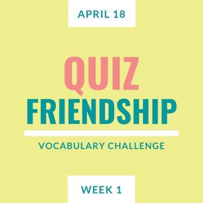 Vocabulary Challenge Quiz. Friendship