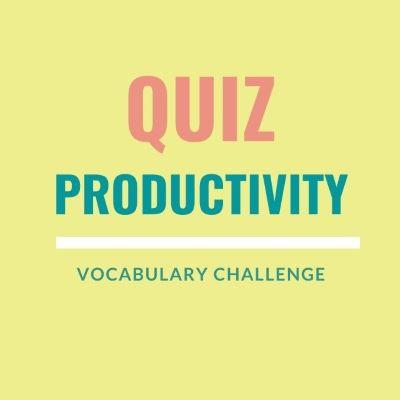 Vocabulary Challenge Quiz: Productivity